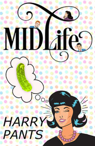 Midlife (A Crazy Stupid Love Story) by Harry Pants